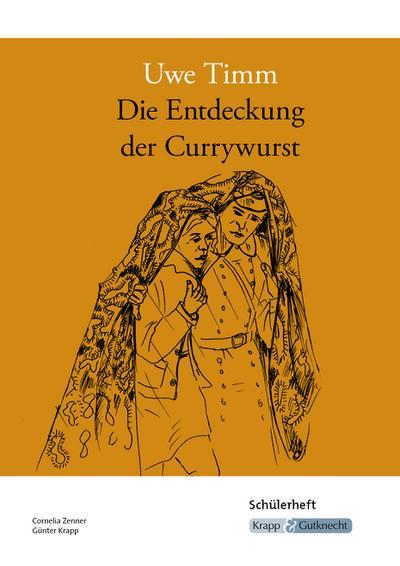 Die Entdeckung der Currywurst - Uwe Timm: Arbeitsheft, Aufgaben, Interpretation, Schülerheft