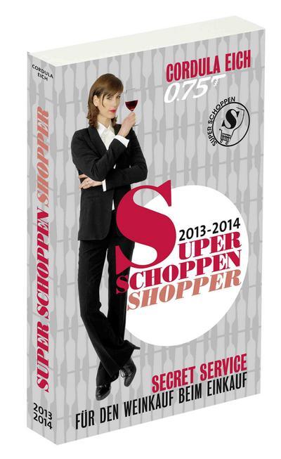 Super Schoppen Shopper 2013-2014: Secret Service für den Weinkauf beim Einkauf - Naumann & Göbel - Broschiert, Deutsch, Cordula Eich, Secret Service für den Weinkauf beim Einkauf, Secret Service für den Weinkauf beim Einkauf