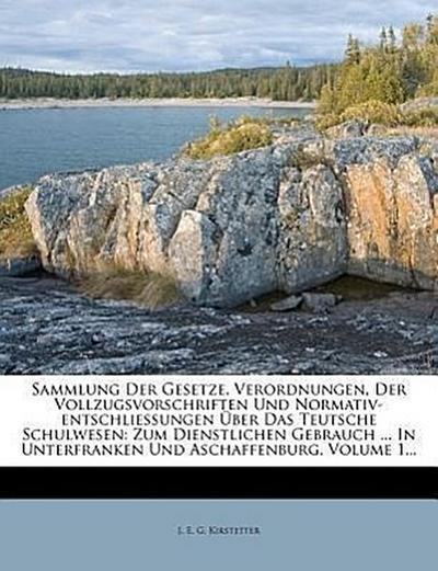 Sammlung der Gesetze, Verordnungen, der Vollzugs-Vorschriften und Normativ-entschließungen über das teutsche Schulwesen.