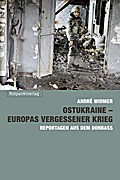 Ostukraine - Europas vergessener Krieg: Reportagen aus dem Donbass