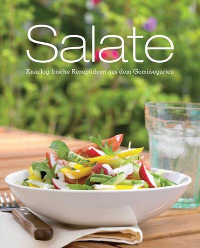 Salate: knackig-frische Rezeptideen aus dem Gemüsegarten