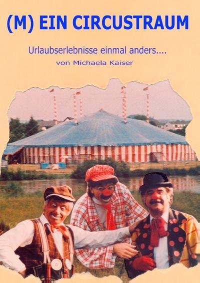 (M)ein Circustraum: Urlaubserlebnisse einmal anders - Books On Demand - Taschenbuch, Deutsch, Michaela Kaiser, Urlaubserlebnisse einmal anders, Urlaubserlebnisse einmal anders