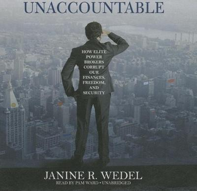 Unaccountable: How Elite Power Brokers Corrupt Our Finances, Freedom, and Security