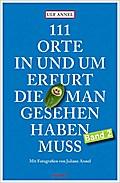 111 Orte in und um Erfurt, die man gesehen haben muss; Reiseführer; 111 Orte ...; Deutsch