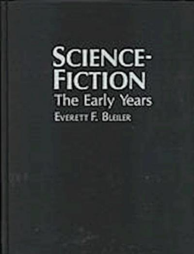 Science-Fiction, the Early Years: A Full Description of More Than 3,000 Science-Fiction Stories from Earliest Times to the Appearance of the Genre Mag