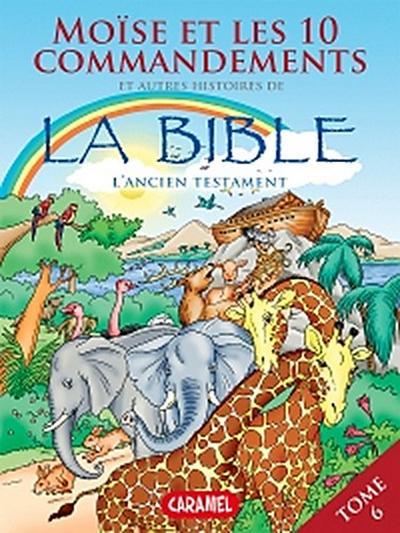 Moïse, les 10 commandements et autres histoires de la Bible