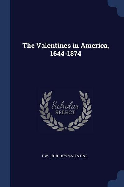 The Valentines in America, 1644-1874