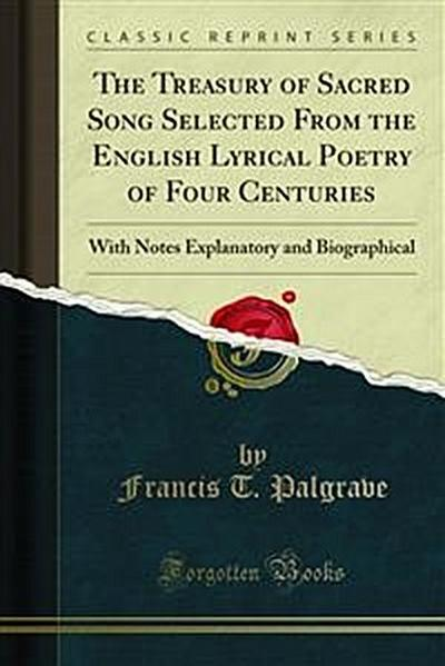The Treasury of Sacred Song Selected From the English Lyrical Poetry of Four Centuries