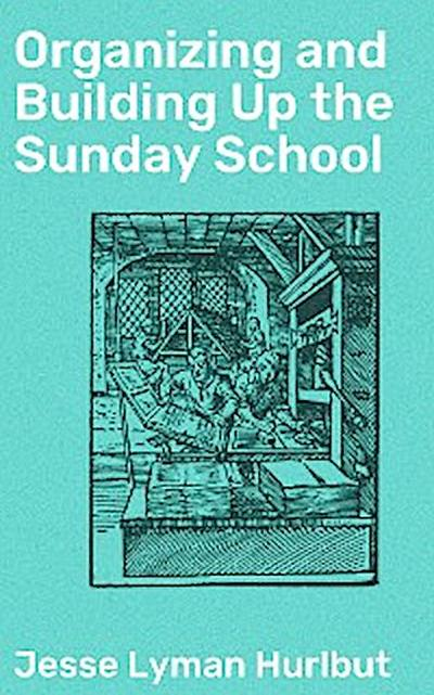 Organizing and Building Up the Sunday School