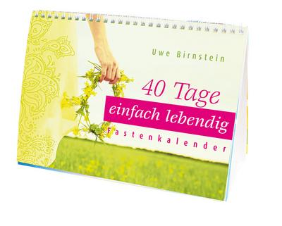 40 Tage einfach lebendig: Der Fastenkalender - Katholisches Bibelwerk - Kalender, Deutsch, Uwe Birnstein, Der Fastenkalender, Der Fastenkalender