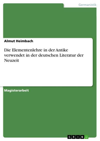 Die Elementenlehre in der Antike verwendet in der deutschen Literatur der Neuzeit