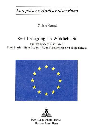 Rechtfertigung als Wirklichkeit: Ein Katholisches Gespräch: Karl Barth - Hans Küng - Rudolf Bultmann und seine Schule
