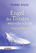 Engel des Trostes wünsche ich dir: Briefe an Trauernde
