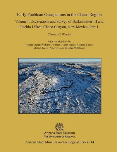 Early Puebloan Occupations in the Chaco Region: Volume I, Part 1: Excavations and Survey of Basketmaker III and Pueblo I Sites, Chaco Canyon, New Mexi