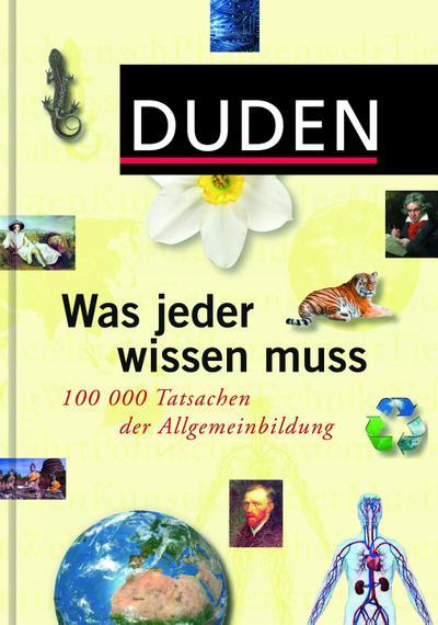 Duden - Was jeder wissen muss: 100 000 Tatsachen der Allgemeinbildung (Duden Allgemeinbildung)