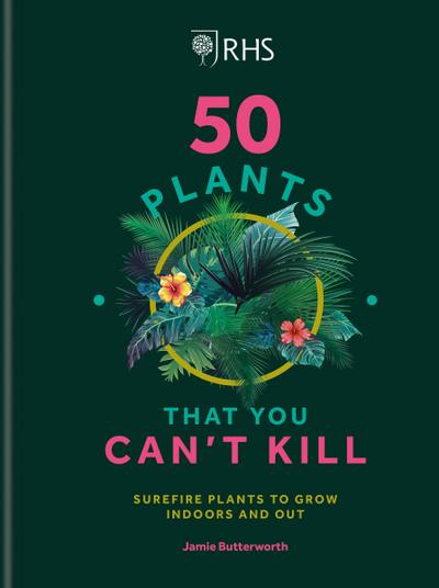 RHS 50 Plants You Can't Kill