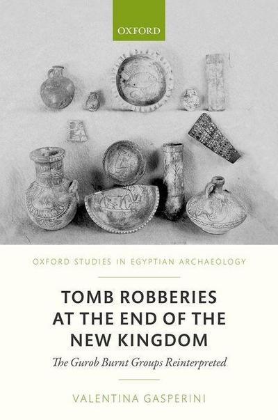 Tomb Robberies at the End of the New Kingdom: The Fayum Case - The Gurob Burnt Groups Reinterpreted