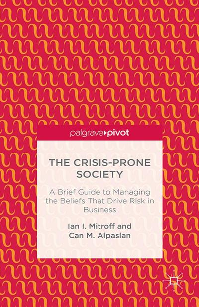 The Crisis-Prone Society: A Brief Guide to Managing the Beliefs that Drive Risk in Business