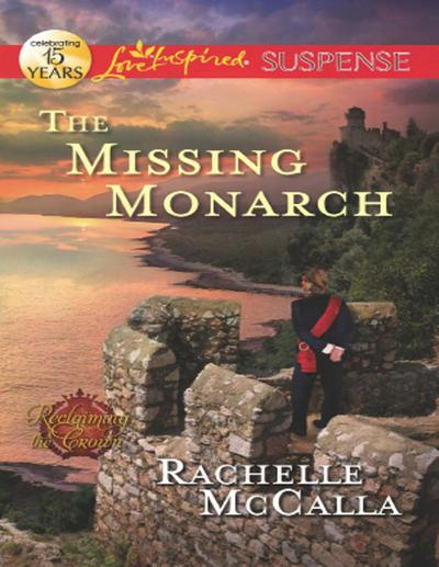 The Missing Monarch (Mills & Boon Love Inspired Suspense) (Reclaiming the Crown, Book 4)