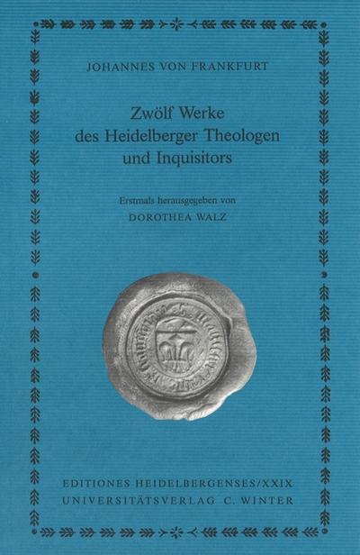 Johannes von Frankfurt: Zwölf Werke des Heidelberger Theologen und Inquisitors