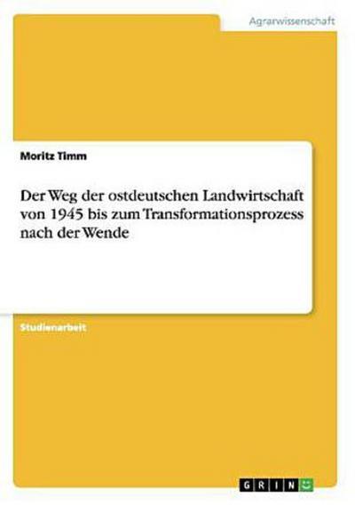 Der Weg der ostdeutschen Landwirtschaft von 1945 bis zum Transformationsprozess nach der Wende