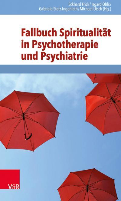 Fallbuch Spiritualität in Psychotherapie und Psychiatrie