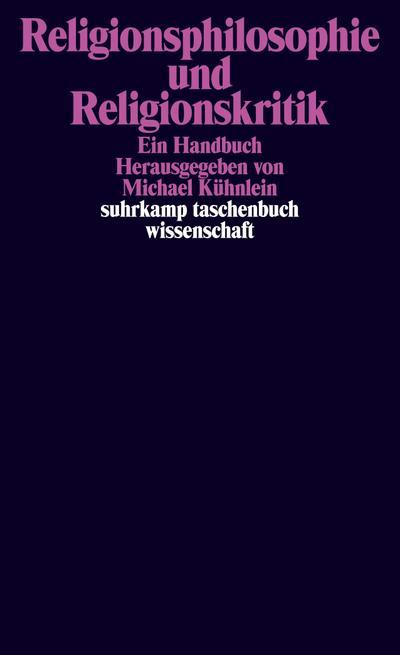 Religionsphilosophie und Religionskritik: Ein Handbuch (suhrkamp taschenbuch wissenschaft)