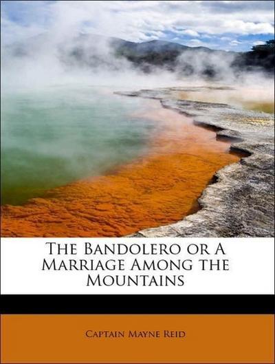 The Bandolero or A Marriage Among the Mountains