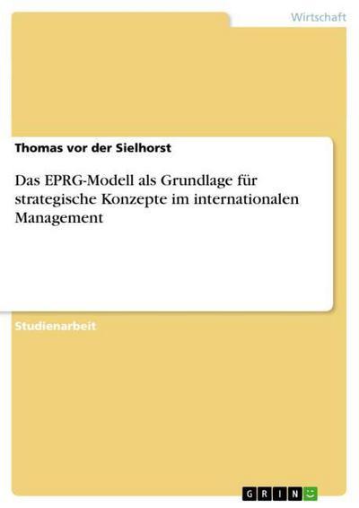 Das EPRG-Modell als Grundlage für strategische Konzepte im internationalen Management