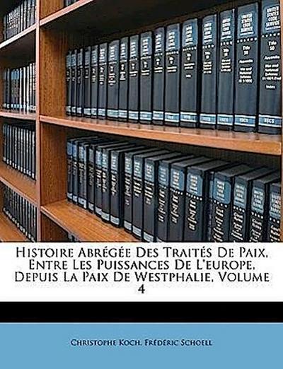 Histoire Abrégée Des Traités De Paix, Entre Les Puissances De L'europe, Depuis La Paix De Westphalie, Volume 4
