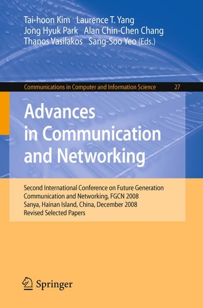 Advances in Communication and Networking: Second International Conference on Future Generation Communication and Networking, FGCN 2008, Sanya, Hainan ... in Computer and Information Science)
