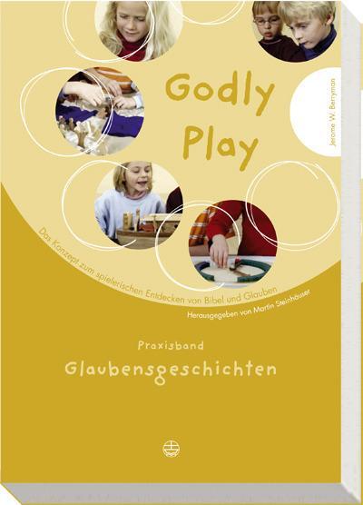 Godly play - Praxisband: Glaubensgeschichten
