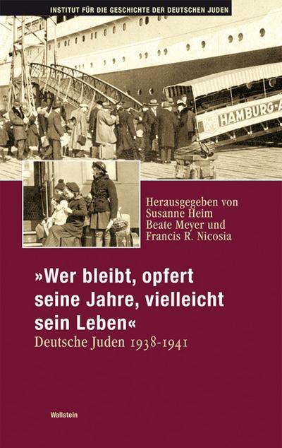 Wer bleibt, opfert seine Jahre, vielleicht sein Leben: Deutsche Juden 1938-1941 (Hamburger Beiträge zur Geschichte der deutschen Juden)