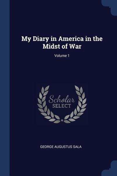 My Diary in America in the Midst of War; Volume 1