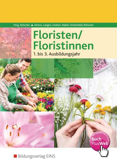Floristen / Floristinnen. Fachkunde: . Schülerband 1.-3. Jahr