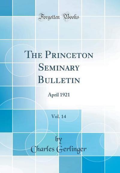 The Princeton Seminary Bulletin, Vol. 14: April 1921 (Classic Reprint)