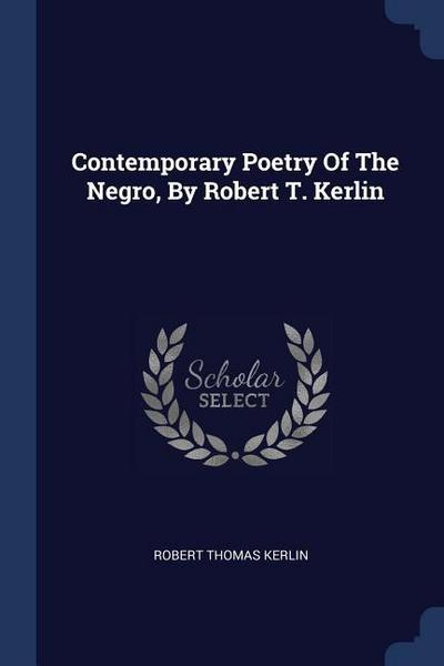 Contemporary Poetry of the Negro, by Robert T. Kerlin