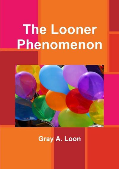 The Looner Phenomenon