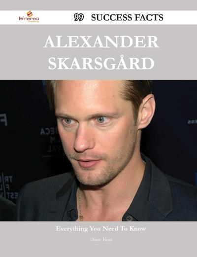 Alexander Skarsgard 99 Success Facts - Everything You Need to Know about Alexander Skarsgard