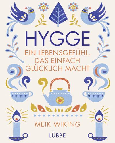Hygge - ein Lebensgefühl, das einfach glücklich macht; Übers. v. Strerath-Bolz, Ulrike; Deutsch