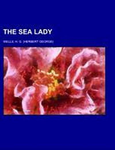 The Sea Lady; a tissue of moonshine