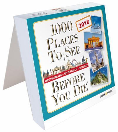 Tageskalender 2018  1000 Places To See Before You Die - Deutschland, Österreich, Schweiz - Vista Point - Kalender, Deutsch, , ,