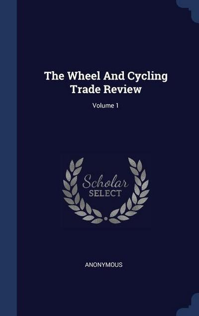 The Wheel and Cycling Trade Review; Volume 1