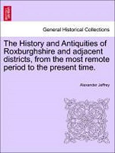 The History and Antiquities of Roxburghshire and adjacent districts, from the most remote period to the present time. Vol. III