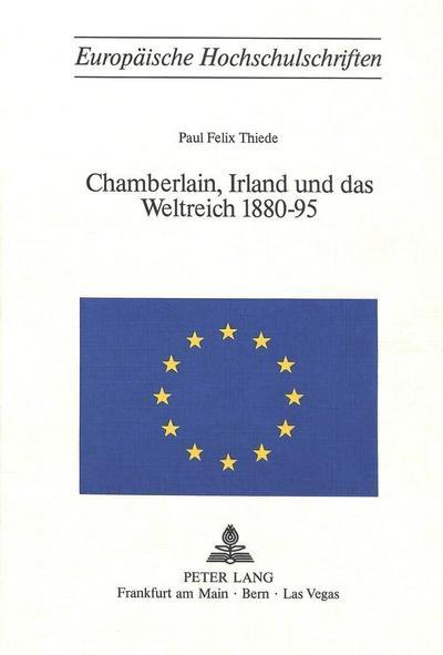Chamberlain, Irland und das Weltreich 1880-95