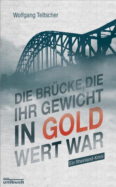 Die Brücke, die ihr Gewicht in Gold wert war: Ein Rheinland-Krimi
