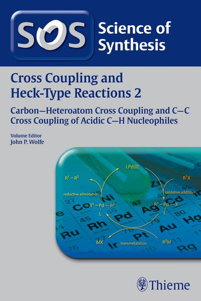 Science of Synthesis: Cross Coupling and Heck-Type Reactions Vol. 2: C?C Cross Coupling of Acidic C?H Nucleophiles (Cross-Coupling and Heck Reactions)