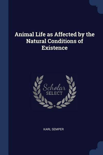 Animal Life as Affected by the Natural Conditions of Existence