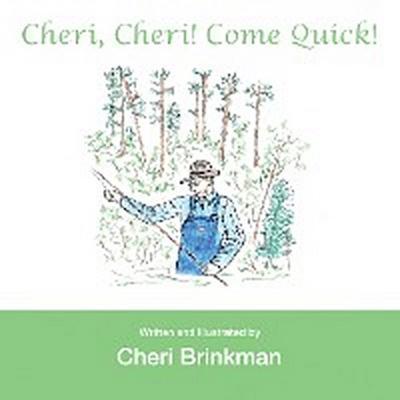 Cheri, Cheri!  Come Quick!