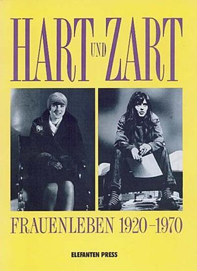 Hart und Zart. Frauenleben 1920-1970